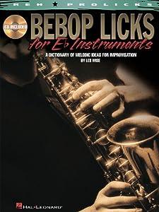 Bebop Licks For E Flat Instruments - - Alto Saxophone, Bariton Saxophone or Eb Horn - BOOK+CD
