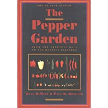 The Pepper Garden: How to Grow Peppers from the Sweetest Bell to the Hottest Habanero