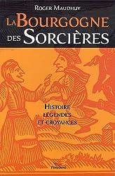La Bourgogne des sorcières : Entre histoire et légendes