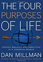 The Four Purposes of Life: Finding Meaning and Direction in a Changing World by Dan Millman (2011-04-01)