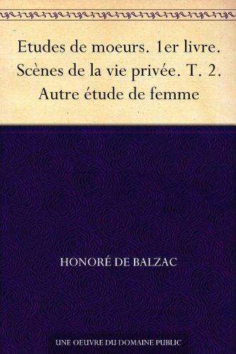 Couverture du livre Etudes de moeurs. 1er livre. Scènes de la vie privée. T. 2. Autre étude de femme