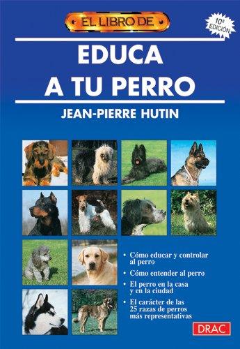 Educa a Tu Perro - 6 Edicion por Jean Pierre Hutin