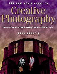 The New Media Guide to Creative Photography: Image Capture and Printing in the Digital Age by John Carucci (1999-02-06)