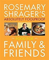 Rosemary Shrager's Absolutely Foolproof Food for Family & Friends