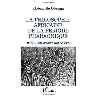 La philosophie africaine de la période pharaonique: 2 780-330 avant notre ère