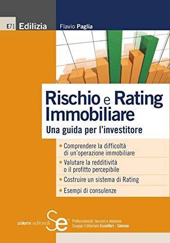 Rischio e rating immobiliare: una guida per l'investitore• comprendere la difficoltà di un'operazione immobiliare• valutare la redditività o il profitto ... di rating• esempi di consulenze (edilizia)