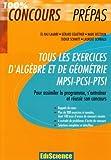 Tous les exercices d'Algèbre et de Géométrie MPSI-PCSI-PTSI - Pour assimiler le programme, s'entraîner et réussir son concours