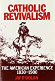 Catholic Revivalism: The American Experience 1830-1900 by Jay P. Dolan (1979-03-31)