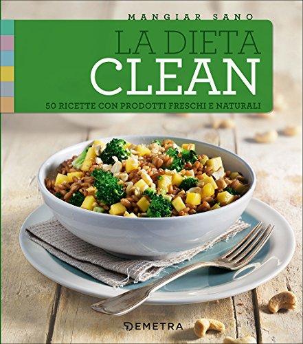 La dieta clean. 50 ricette con prodotti freschi e naturali: 1