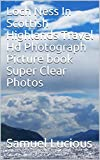 Loch Ness In Scottish Highlands Travel Hd Photograph Picture book Super Clear Photos (English Edition)