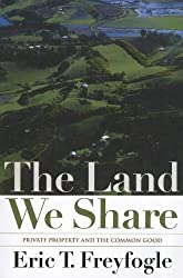 The Land We Share: Private Property and the Common Good