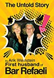 The Untold Story: by Arik Weinstein First Husband of Bar Refaeli (English Edition)