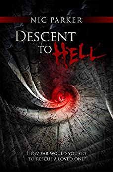 Descent to Hell: How far would you go to rescue a loved one? by [Parker, Nic]