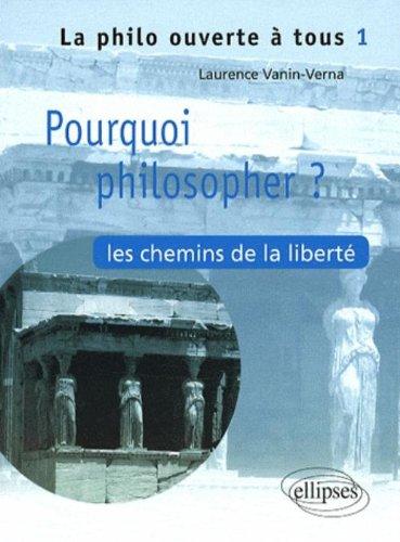 Pourquoi Philosopher ? les Chemins de la Liberte