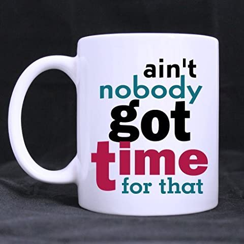 ain't nobody got time for that Funny Unique Design Funny Quotes Cup - 11oz White Mug