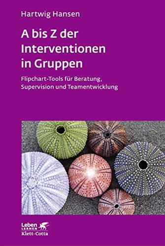 A bis Z der Interventionen in Gruppen: Flipchart-Tools für Beratung, Supervision und Teamentwicklung (Leben Lernen 292)