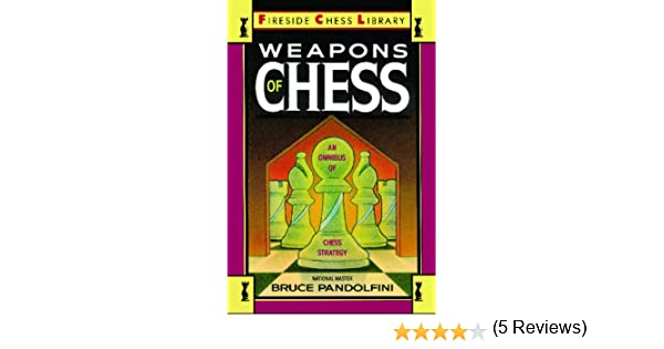 Weapons of chess an omnibus of chess strategies an omnibus of weapons of chess an omnibus of chess strategies an omnibus of chess strategy fireside chess library ebook bruce pandolfini amazon kindle store fandeluxe PDF