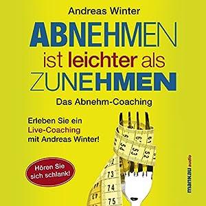 Abnehmen ist leichter als Zunehmen: Das Abnehm-Coaching: Hören Sie sich schlank!