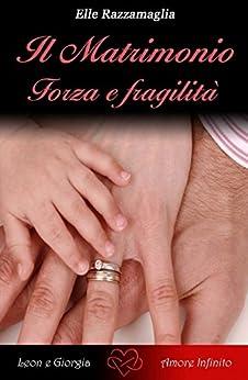 Il Matrimonio Forza e fragilità  (IV) (Italian Edition)