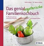 Das genial vegetarische Familienkochbuch: Ihr Wochenplaner: saisonal einkaufen - entspannt kochen - vergnügt genießen - Edith Gätjen