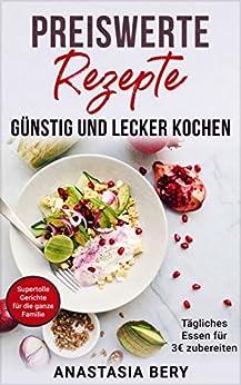 Preiswerte Rezepte: Günstig und lecker Kochen