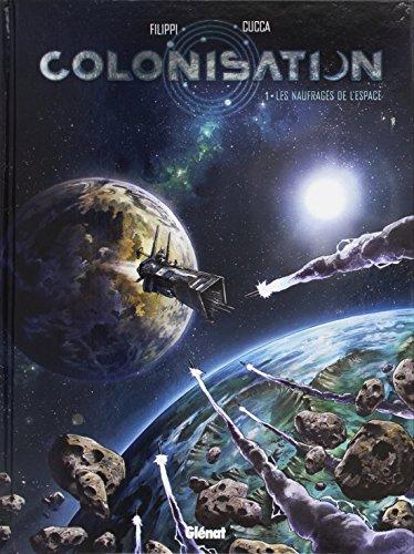 Colonisation - Tome 01: Les naufragés de l'espace par Denis-Pierre Filippi