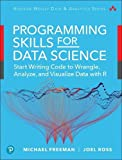 Programming Skills for Data Science: Start Writing Code to Wrangle, Analyze, and Visualize Data with R (Pearson Addison-Wesley Data & Analytics) - Michael Freeman, Joel Ross