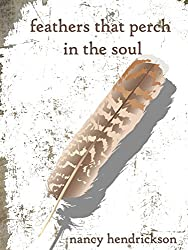 Feathers That Perch in the Soul: A volume of words and images (English Edition)