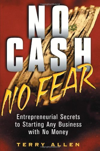 No Cash, No Fear: Entrepreneurial Secrets to Starting Any Business with No Money by Terry F. Allen (16-Aug-2001) Paperback