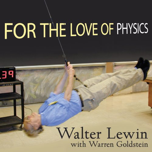 For the Love of Physics: From the End of the Rainbow to the Edge of Time - A Journey Through the Wonders of Physics (Edge Kent)