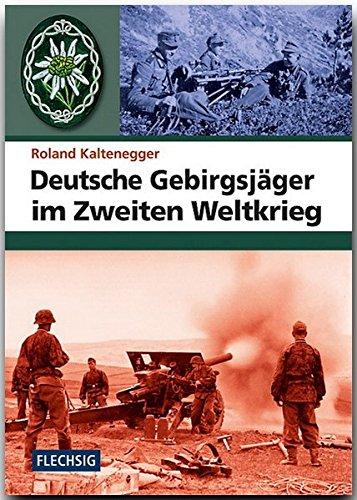 ZEITGESCHICHTE - Deutsche Gebirgsjäger im Zweiten Weltkrieg - FLECHSIG Verlag (Flechsig - Geschichte/Zeitgeschichte)