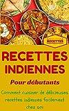 Inde: Cuisine Indienne pour débutants - Recettes Indienne faciles à préparer chez soi (Recettes Asiatiques t. 1)