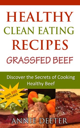 Healthy Clean Eating Recipes: Grass Fed Beef (English Edition) - Grass Fed Carne