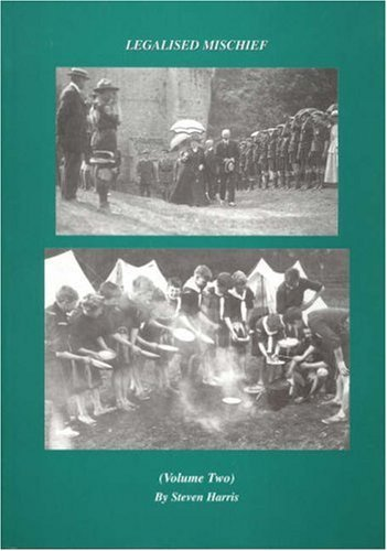 Legalised Mischief Volume Two: A History of the Scout Movement from a Grassroots Perspective: Vol. 2 by Steven Harris (2003-11-01)
