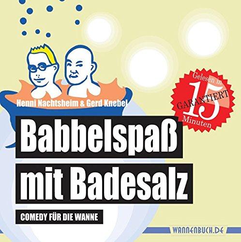 Babbelspaß mit Badesalz: Comedy für die Wanne (wasserfest - Badebuch für Erwachsene) (Badebücher für Erwachsene)