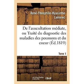 De l'auscultation médiate, ou du diagnostic des maladies des poumons et du coeur Tome 1