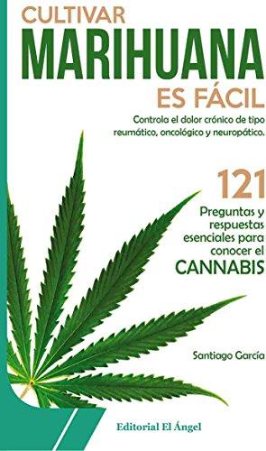 Cultivar marihuana es fácil: Controla el dolor crónico de tipo reumático, oncológico y neuropático (Cannabis nº 1)