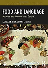 Food and Language: Discourses and Foodways across Cultures (Routledge Foundations in Linguistic Anthropology)