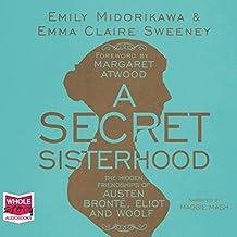 A Secret Sisterhood: The Hidden Friendships of Austen, Brontë, Eliot and Woolf