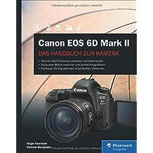 Canon EOS 6D Mark II: Das Handbuch zur Kamera – Alle Funktionen verstehen und beherrschen