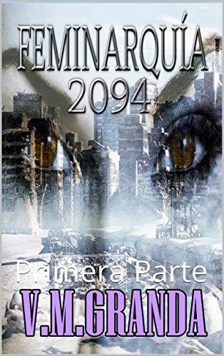 Feminarquía 2094: Primera Parte por V.M. GRANDA