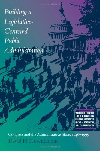 Building a Legislative-Centered Public Administration: Congress and the Administrative State, 1946-1999 by David Rosenbloom (2002-02-21)