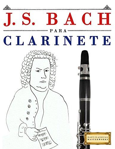 J. S. Bach para Clarinete: 10 Piezas Fáciles para Clarinete Libro para Principiantes por Easy Classical Masterworks