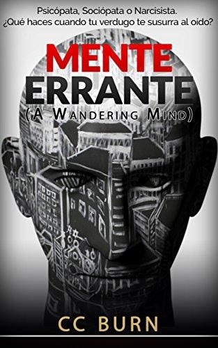 MENTE ERRANTE (A Wandering Mind): Psicópata, Sociópata o Narcisista. ¿Qué haces cuando tu verdugo te susurra al oído? (Spanish Edition)