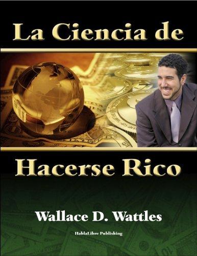 La Ciencia de Hacerse Rico (Traducido) por Wallace D. Wattles