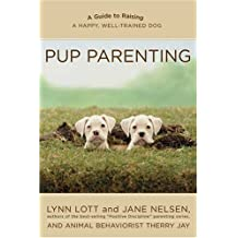 Pup Parenting: A Guide to Raising a Happy, Well-Trained Dog by Lynn Lott (2006-03-07)