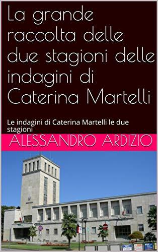 La grande raccolta delle due stagioni delle indagini di Caterina Martelli: Le indagini di Caterina Martelli le due stagioni (raccolta due stagioni Vol. 1)