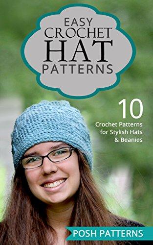 Free Knitting Patterns Hats (Easy Crochet Hat Patterns: 10 Crochet Patterns for Stylish Hats and Beanies (English Edition))