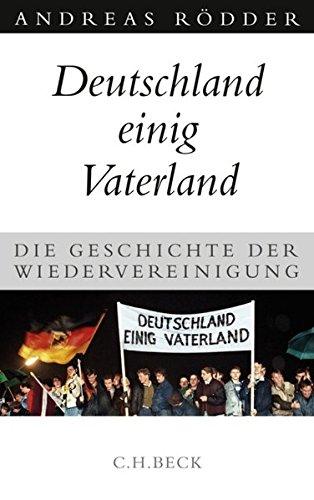 Deutschland einig Vaterland: Die Geschichte der Wiedervereinigung