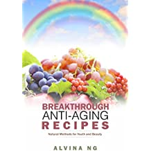 Breakthrough Anti-Aging Recipes: Natural Methods for Youth and Beauty (English Edition)